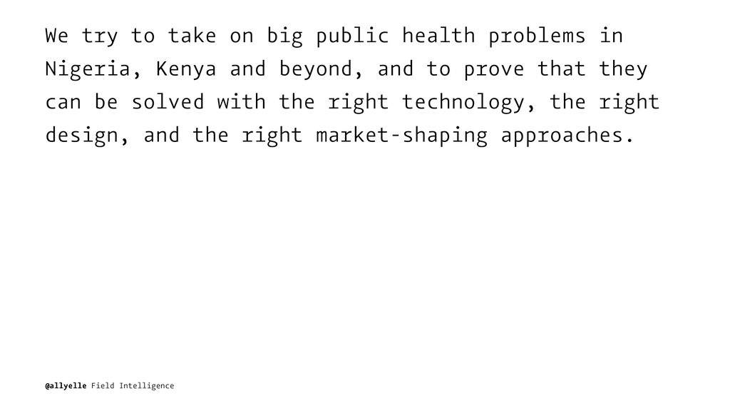 We try to take on big public health problems in...