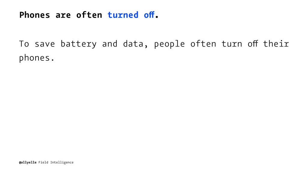 Phones are often turned off. To save battery an...