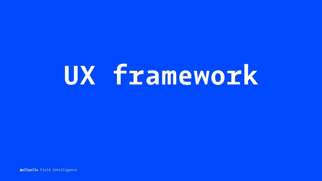 UX framework @allyelle Field Intelligence