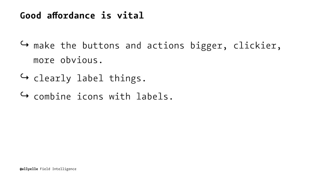 Good affordance is vital ↪ make the buttons and...