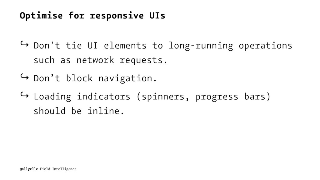 Optimise for responsive UIs ↪ Don't tie UI elem...