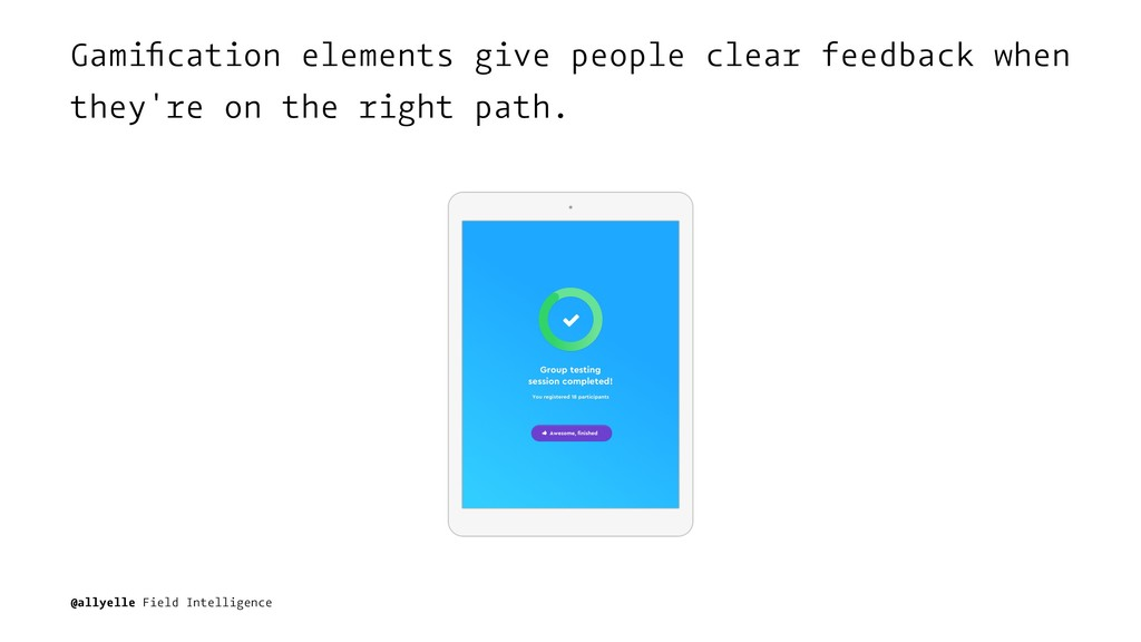 Gamification elements give people clear feedback...