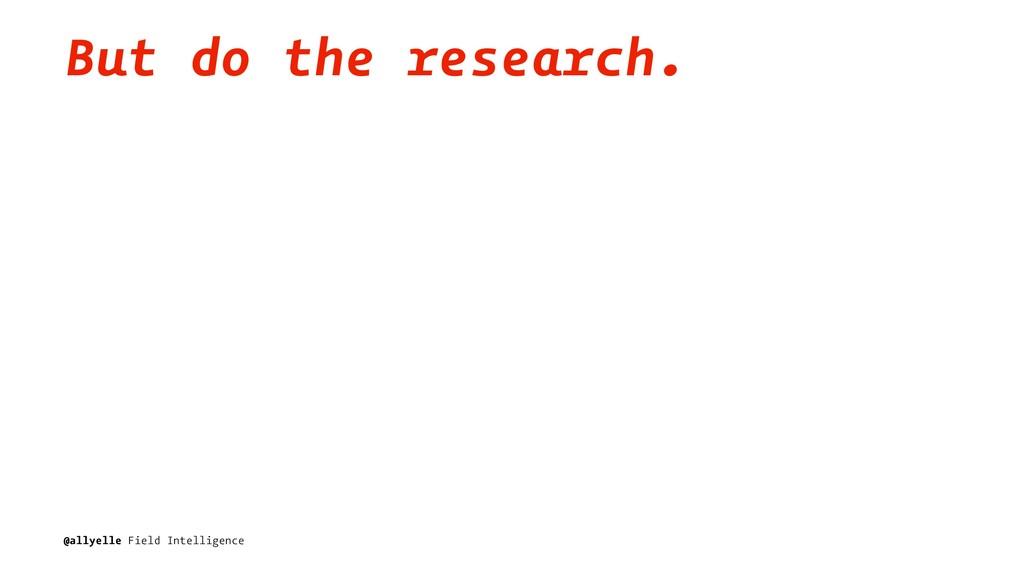 But do the research. @allyelle Field Intelligen...