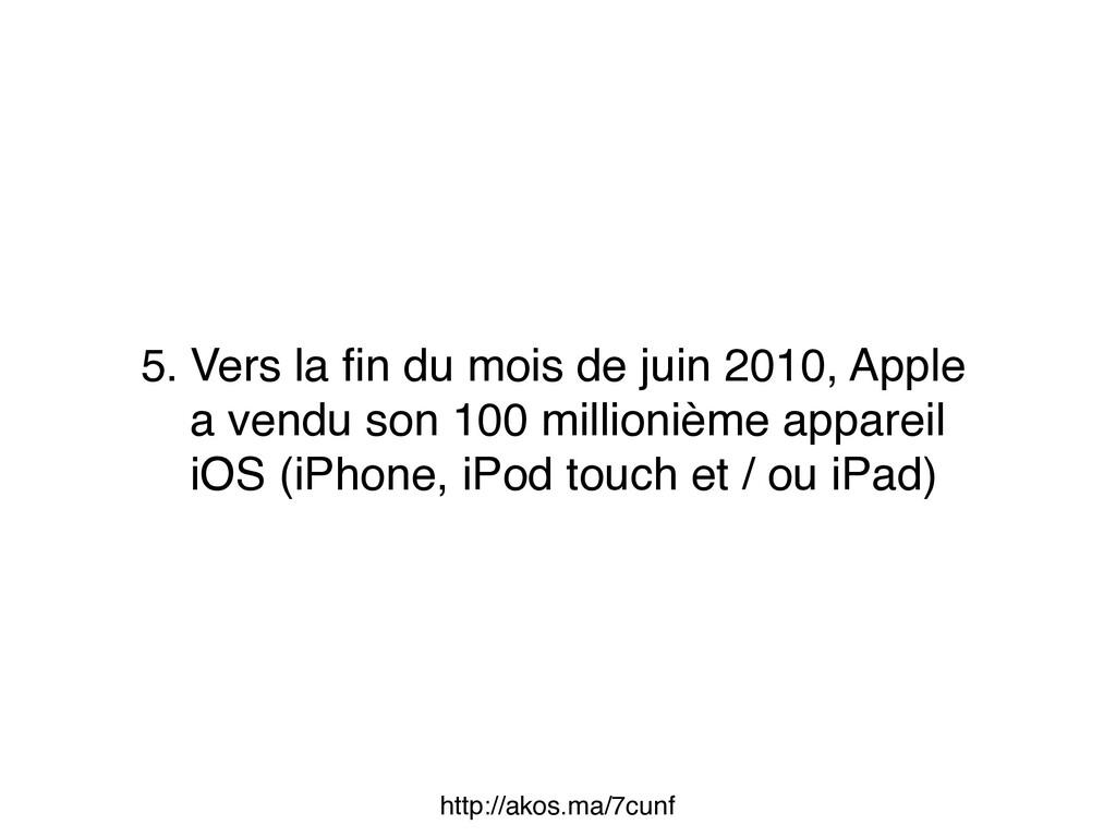 5. Vers la fin du mois de juin 2010, Apple a ven...