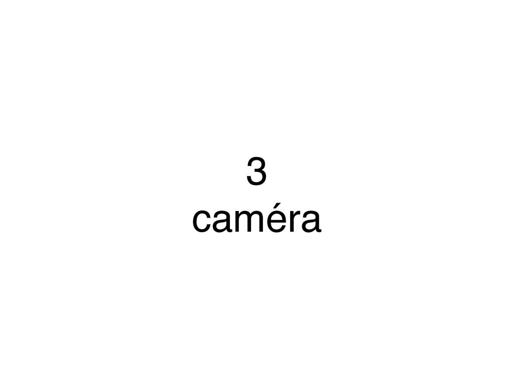 3 caméra