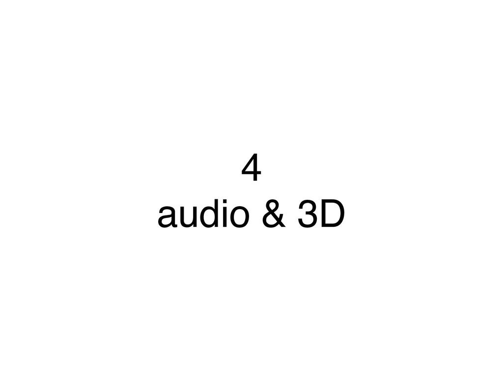 4 audio & 3D