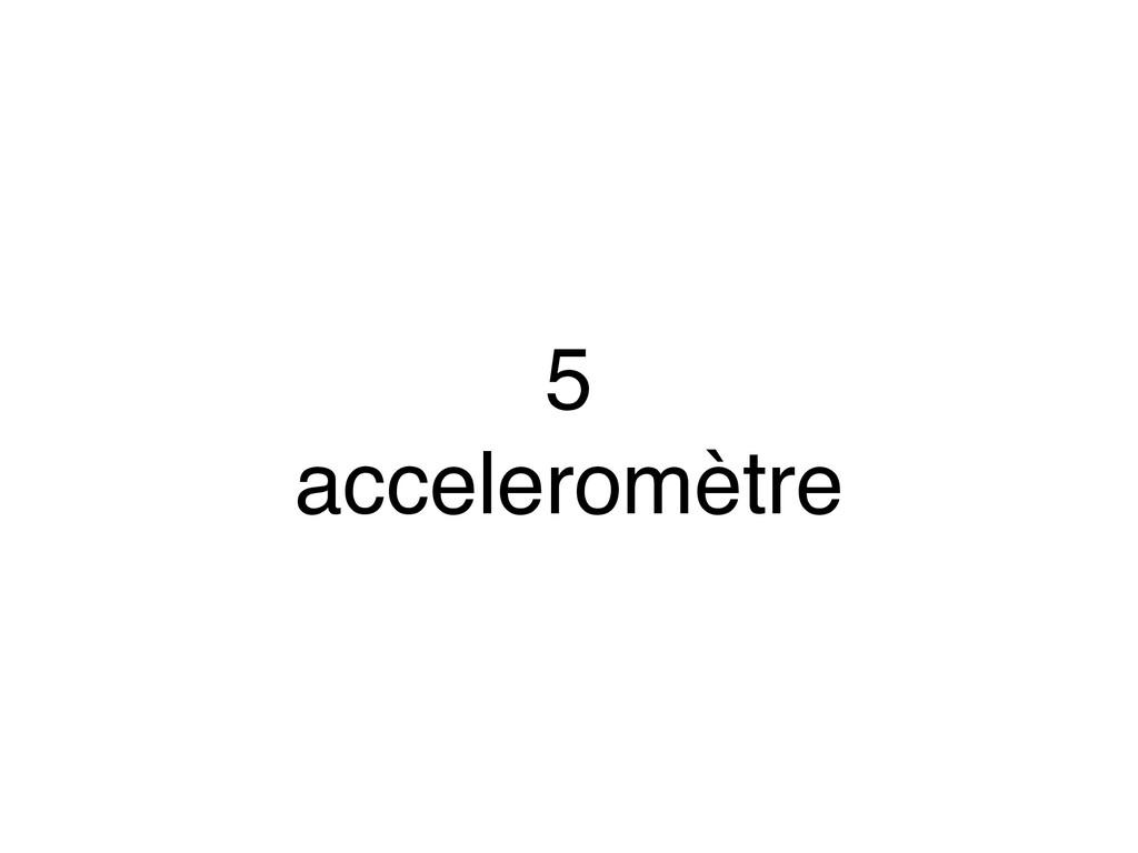 5 acceleromètre