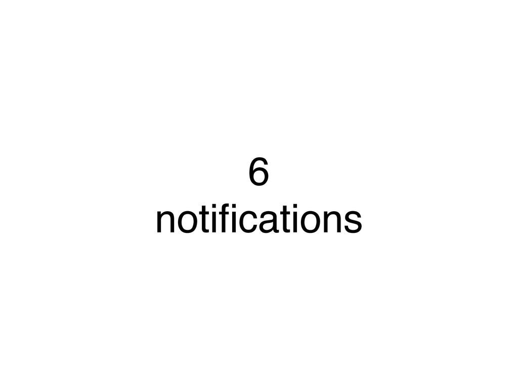6 notifications