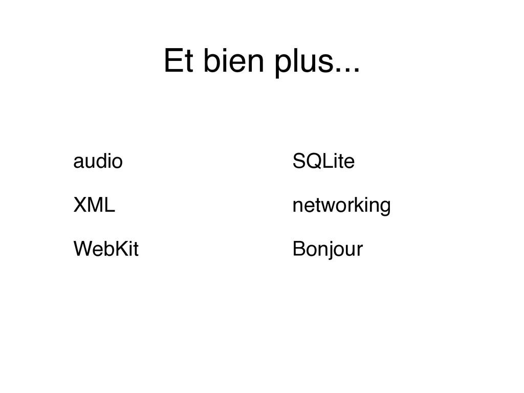 Et bien plus... audio XML WebKit SQLite network...