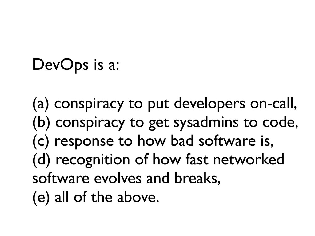 DevOps is a: (a) conspiracy to put developers o...