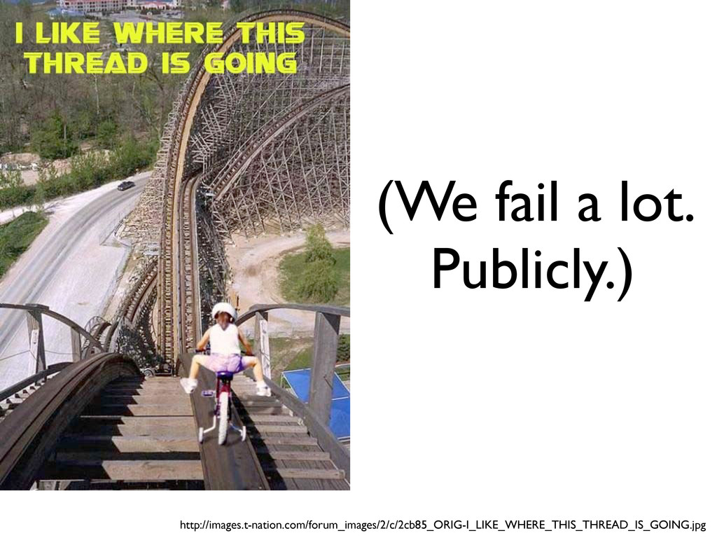 (We fail a lot. Publicly.) http://images.t-nati...