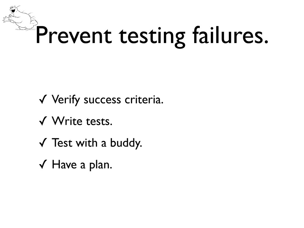 Prevent testing failures. ✓ Verify success crit...