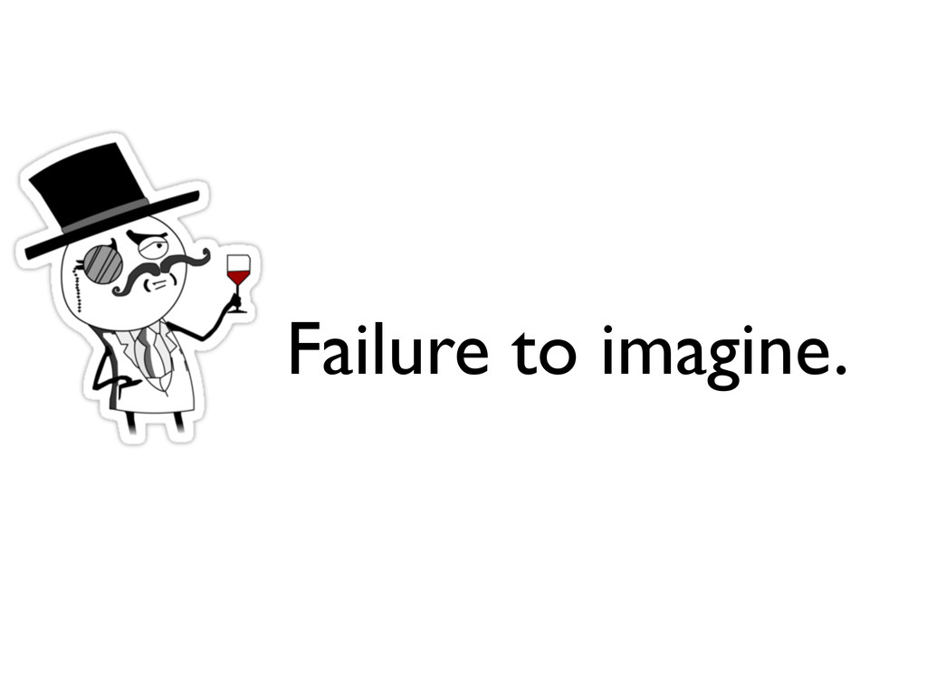 Failure to imagine.