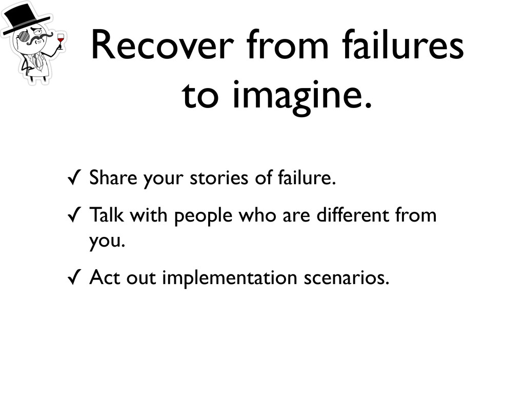 Recover from failures to imagine. ✓ Share your ...