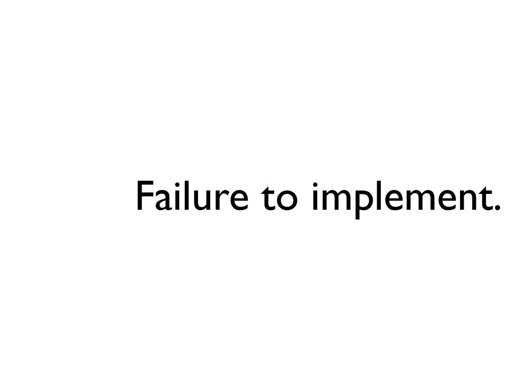 Failure to implement.