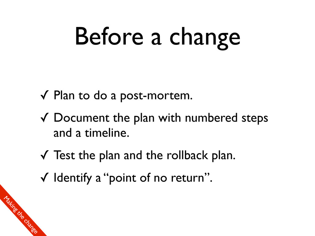 Before a change ✓ Plan to do a post-mortem. ✓ D...