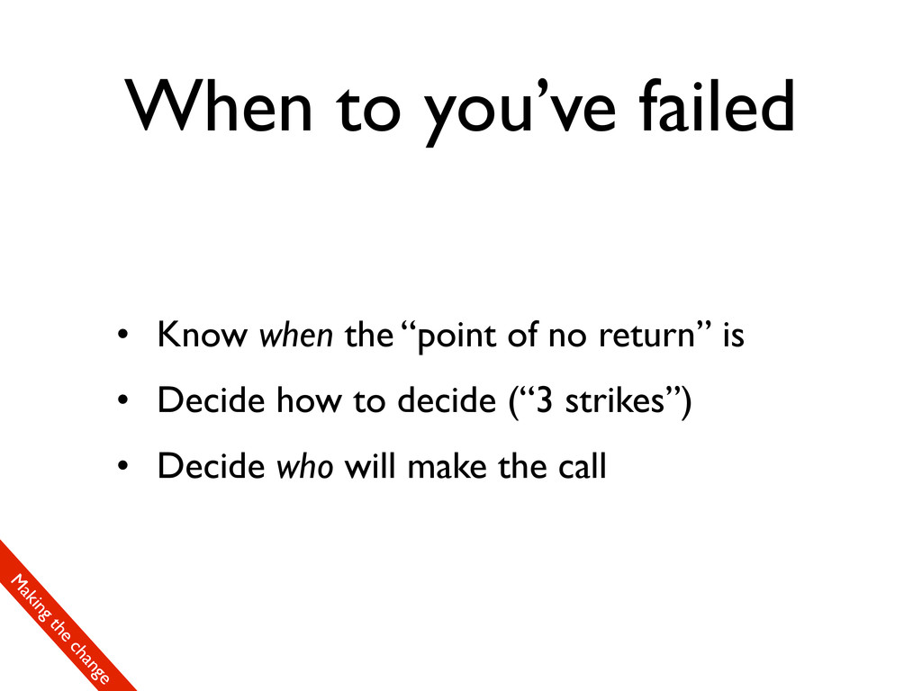 "When to you've failed • Know when the ""point of..."