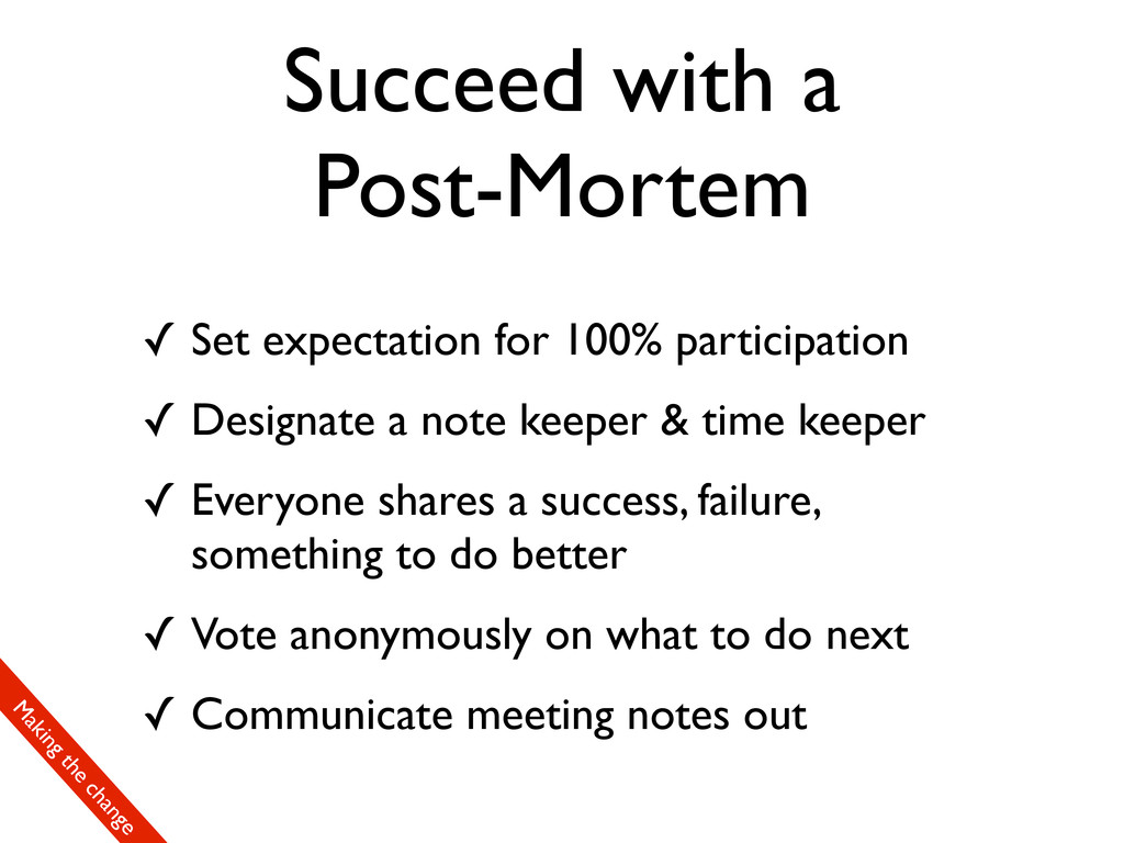 Succeed with a Post-Mortem ✓ Set expectation fo...