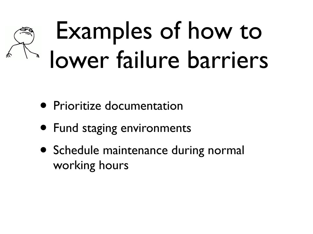 Examples of how to lower failure barriers • Pri...