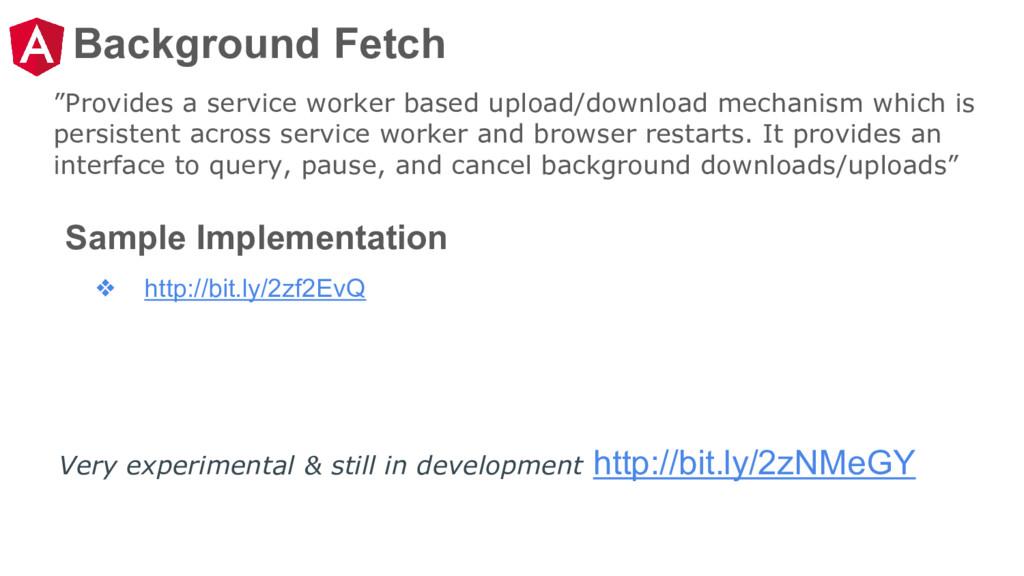 "Background Fetch ""Provides a service worker bas..."