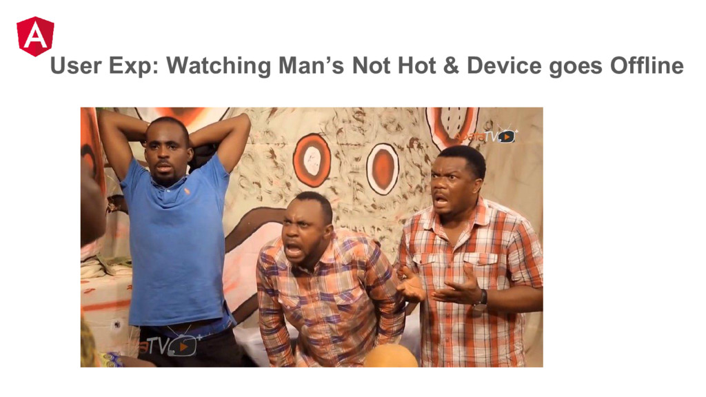 User Exp: Watching Man's Not Hot & Device goes ...