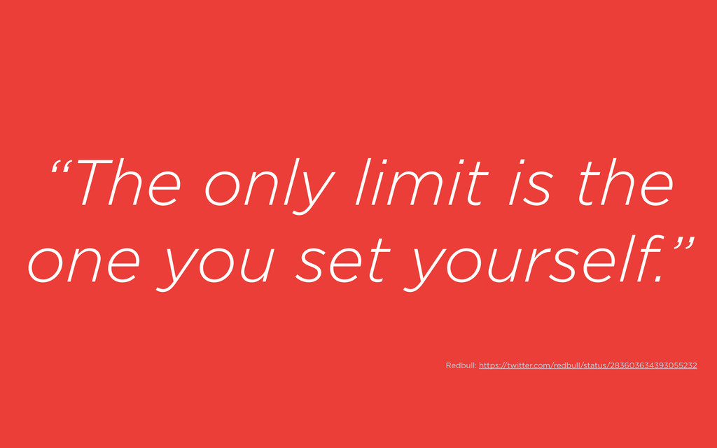 """""""The only limit is the one you set yourself."""" R..."""