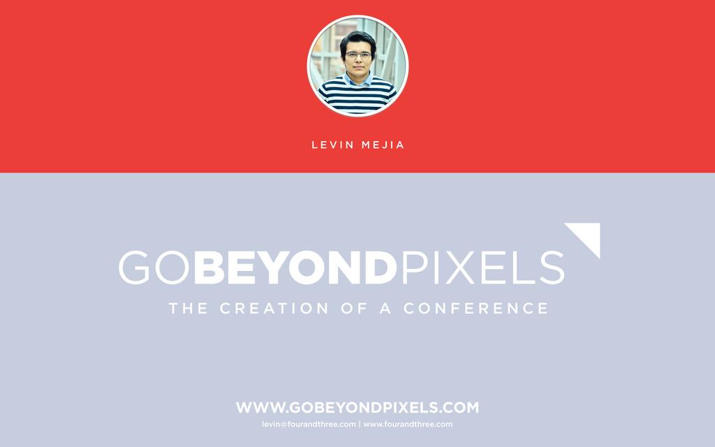 WWW.GOBEYONDPIXELS.COM levin@fourandthree.com |...