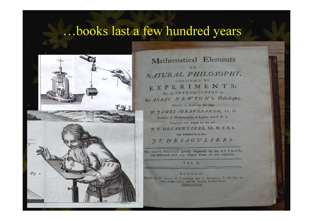 …books last a few hundred years …boo s s ew u d...