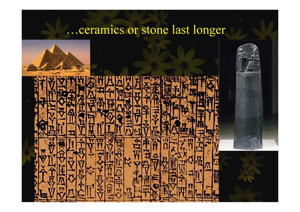 …ceramics or stone last longer …ce cs o s o e s...