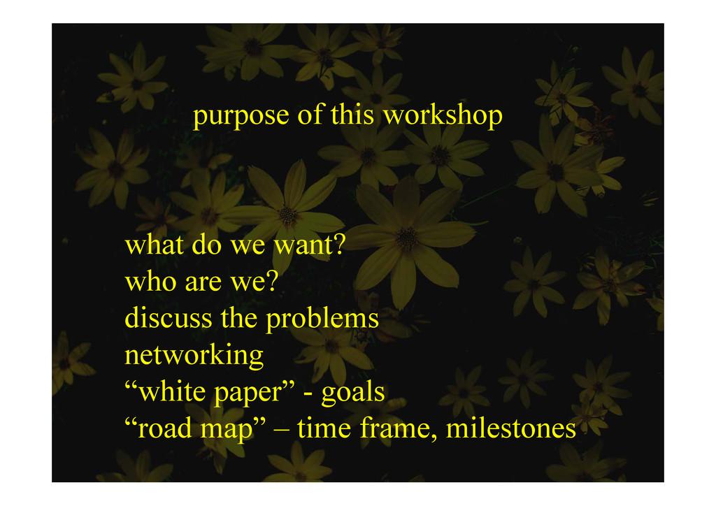 purpose of this workshop what do we want? what ...