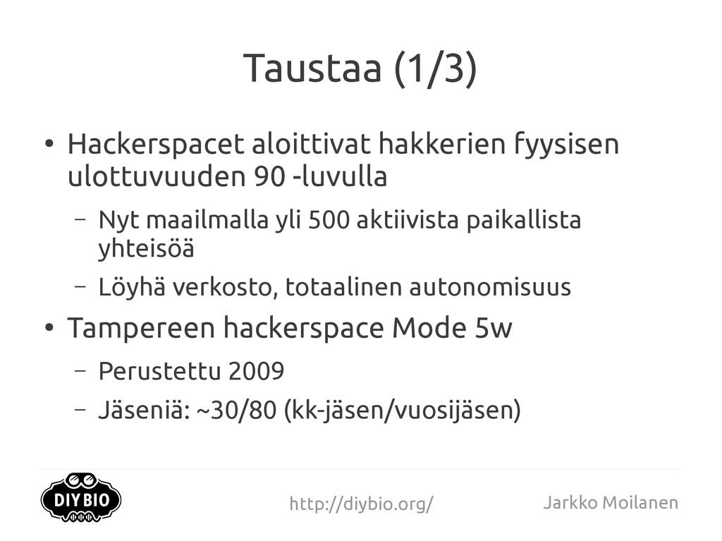 http://diybio.org/ Jarkko Moilanen Taustaa (1/3...