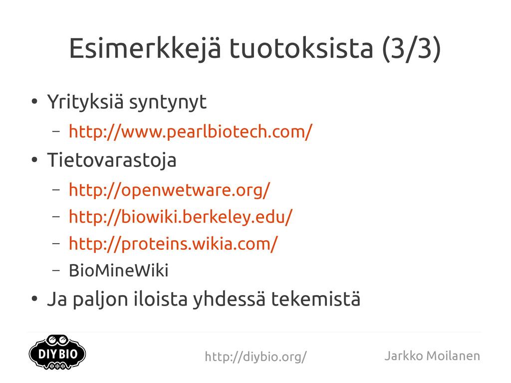 http://diybio.org/ Jarkko Moilanen Esimerkkejä ...