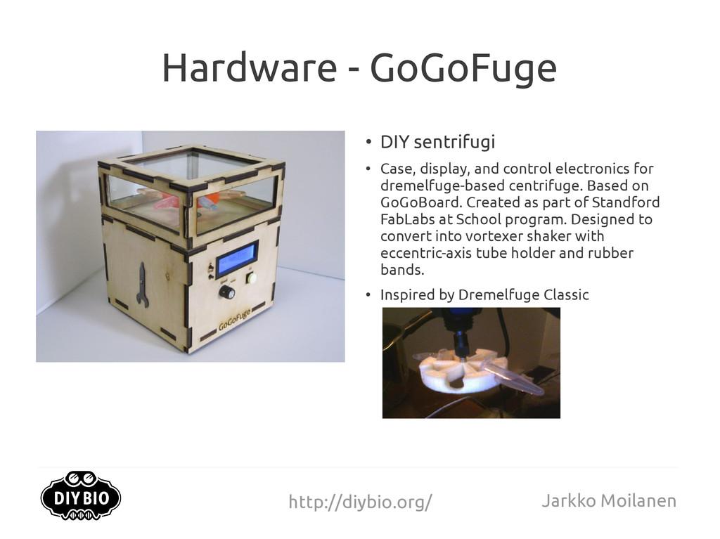 http://diybio.org/ Jarkko Moilanen Hardware - G...