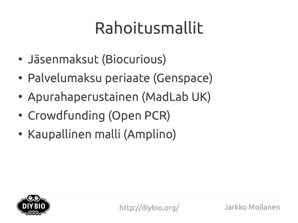 http://diybio.org/ Jarkko Moilanen Rahoitusmall...