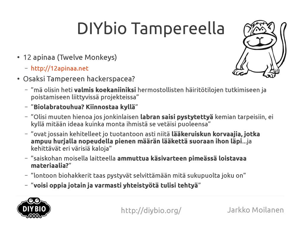 http://diybio.org/ Jarkko Moilanen DIYbio Tampe...
