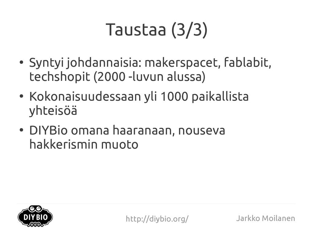 http://diybio.org/ Jarkko Moilanen Taustaa (3/3...