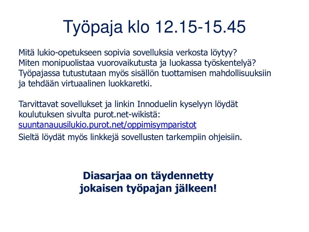 Työpaja klo 12.15-15.45 Mitä lukio-opetukseen s...
