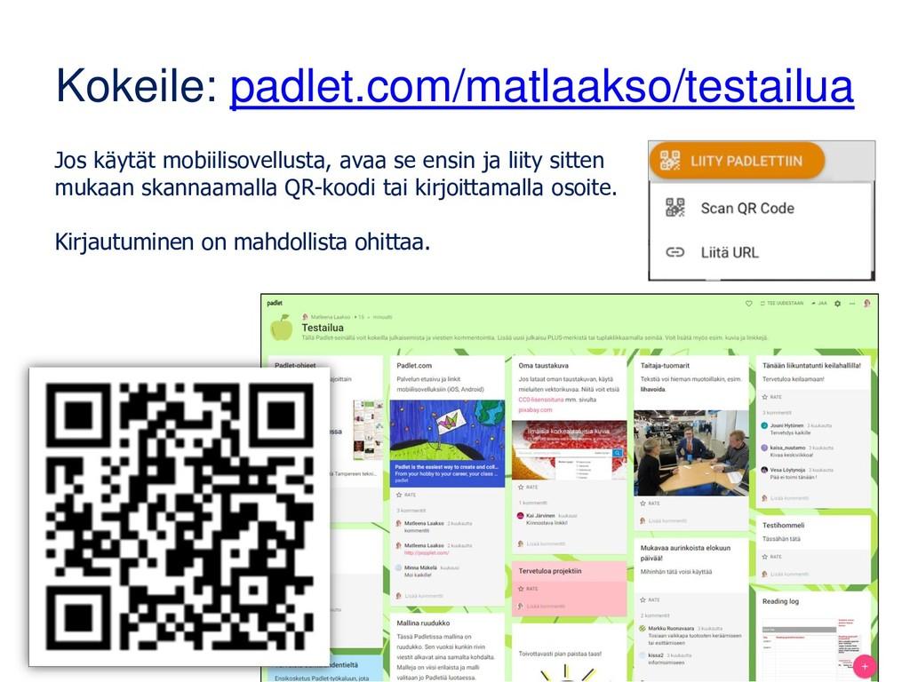 Kokeile: padlet.com/matlaakso/testailua Jos käy...