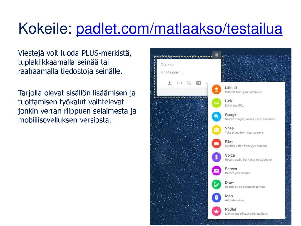 Kokeile: padlet.com/matlaakso/testailua Viestej...
