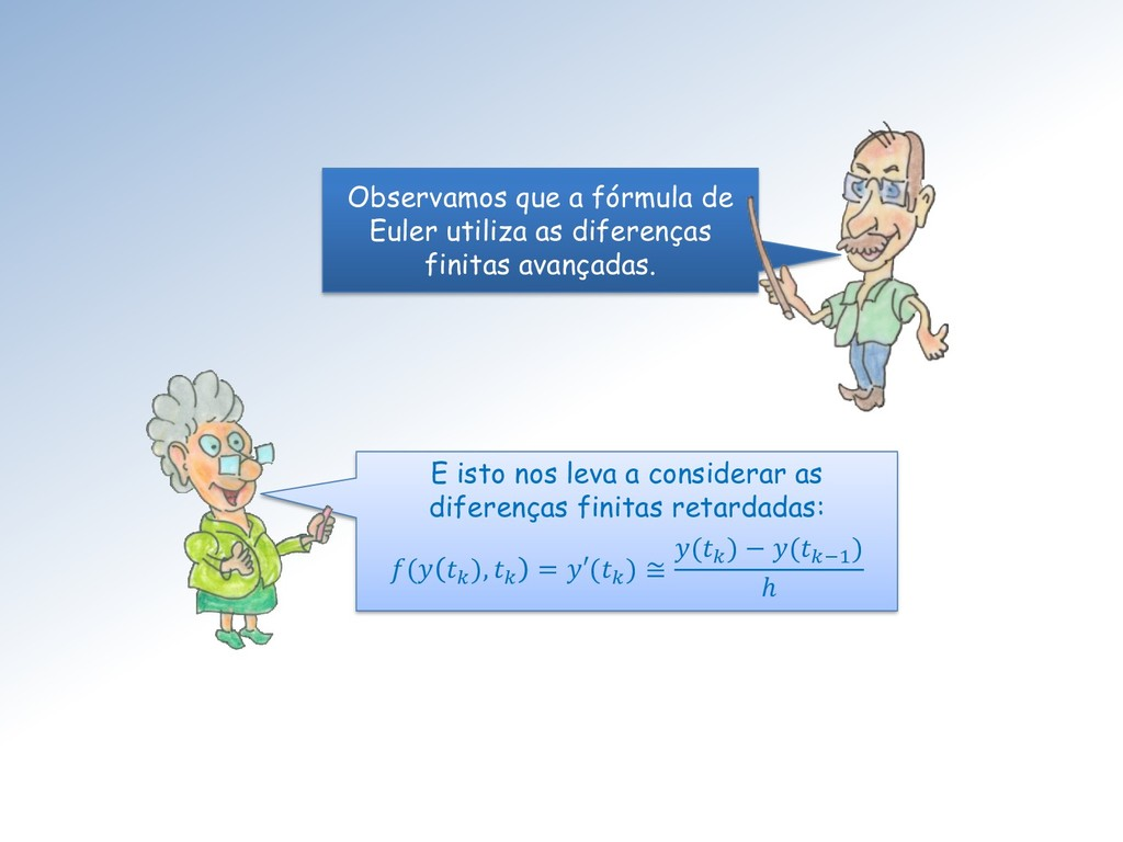 Observamos que a fórmula de Euler utiliza as di...