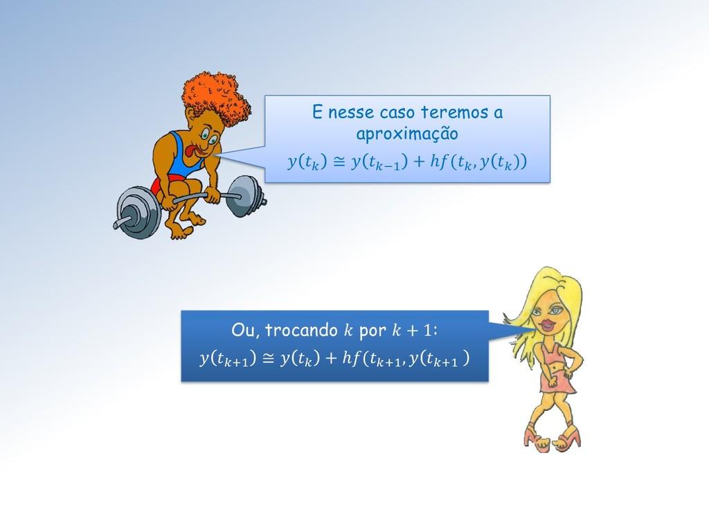 E nesse caso teremos a aproximação   ≅  −1 + ℎ(...