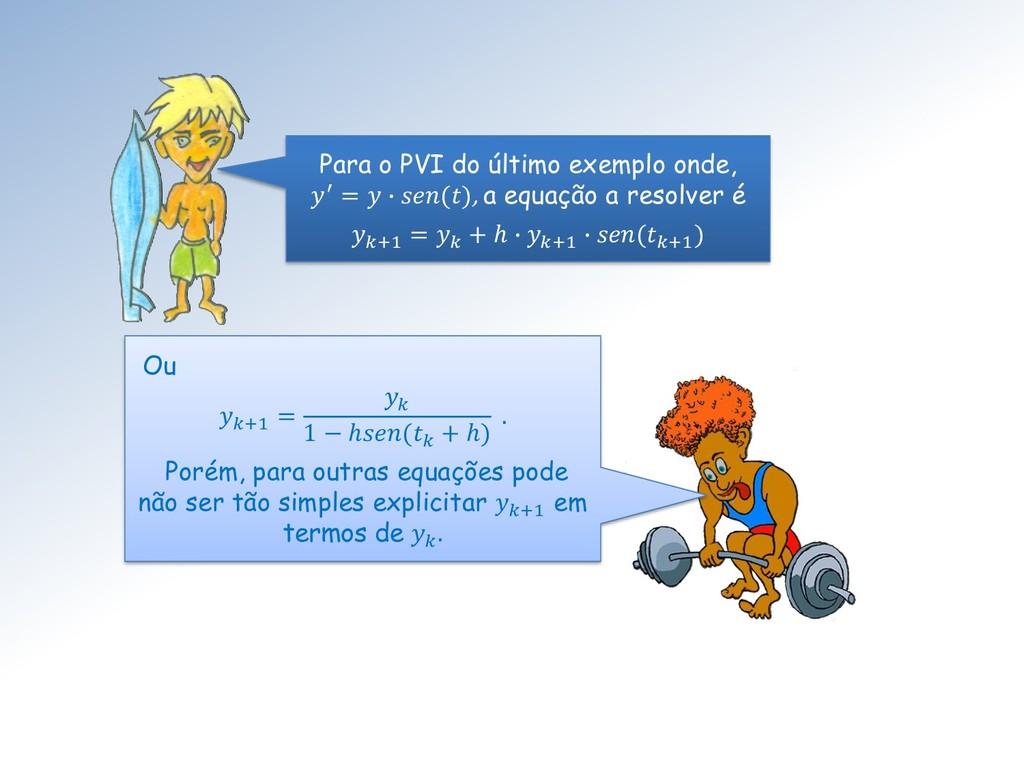 Para o PVI do último exemplo onde, ′ =  ∙ (), a...