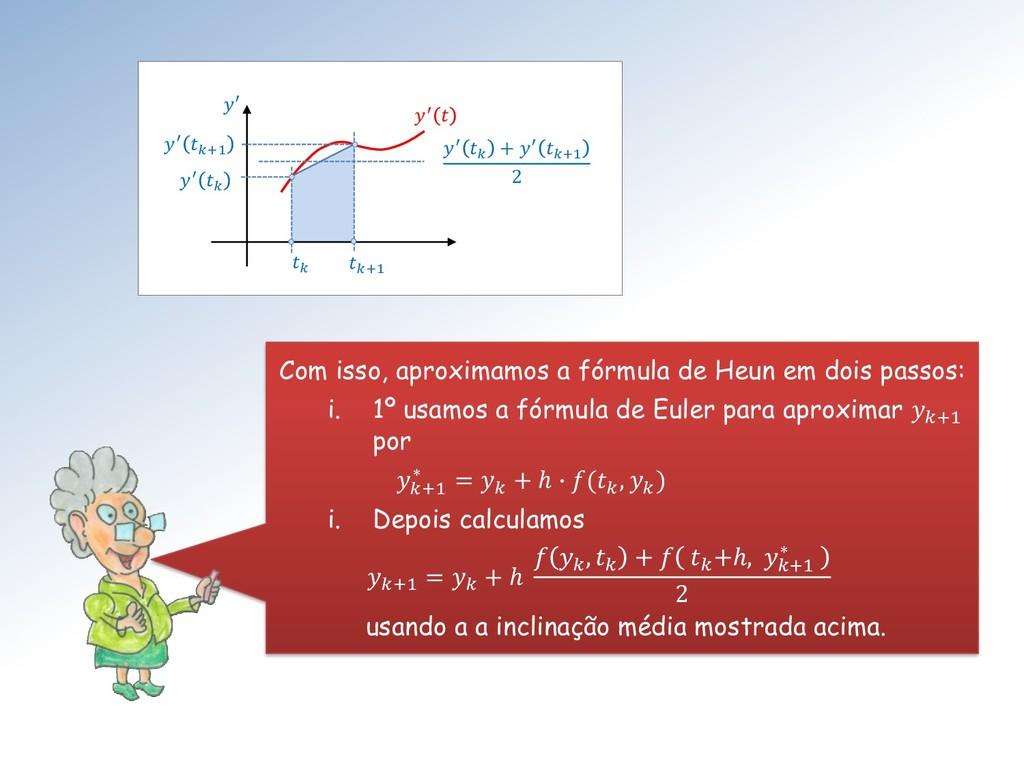 Com isso, aproximamos a fórmula de Heun em dois...