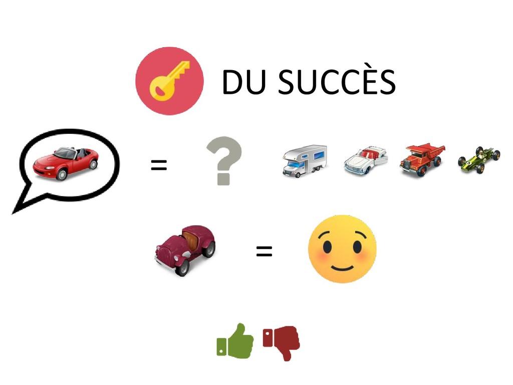DU SUCCÈS = =