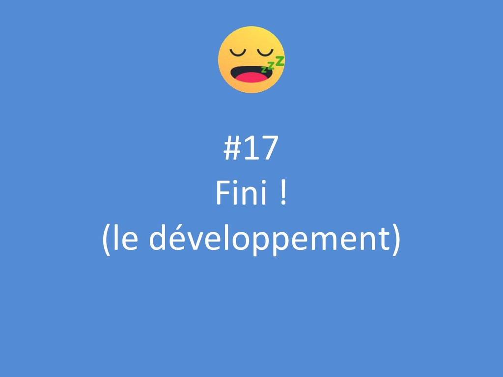 #17 Fini ! (le développement)