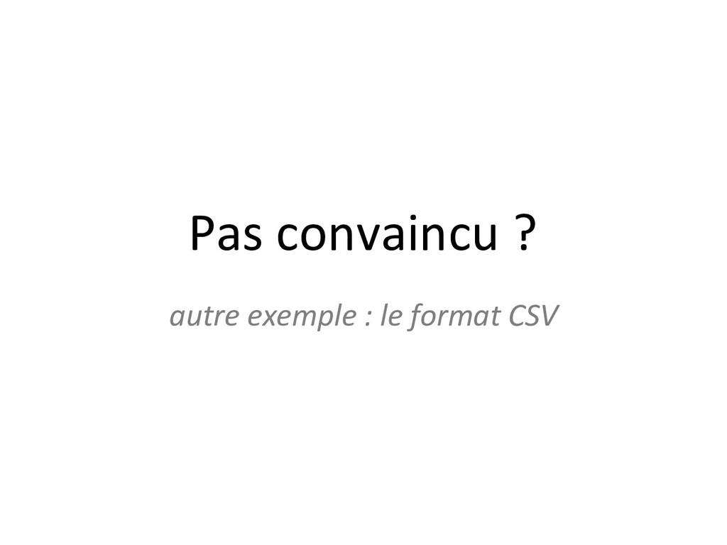 Pas convaincu ? autre exemple : le format CSV