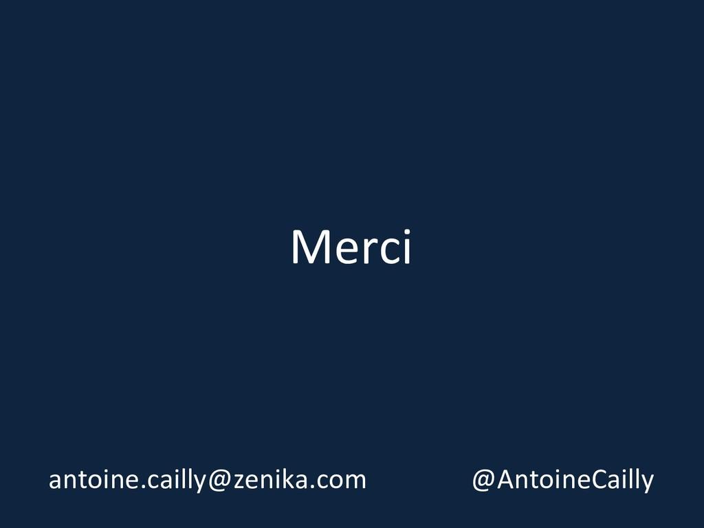 Merci antoine.cailly@zenika.com @AntoineCailly