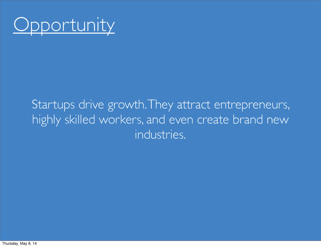 Opportunity Startups drive growth. They attract...