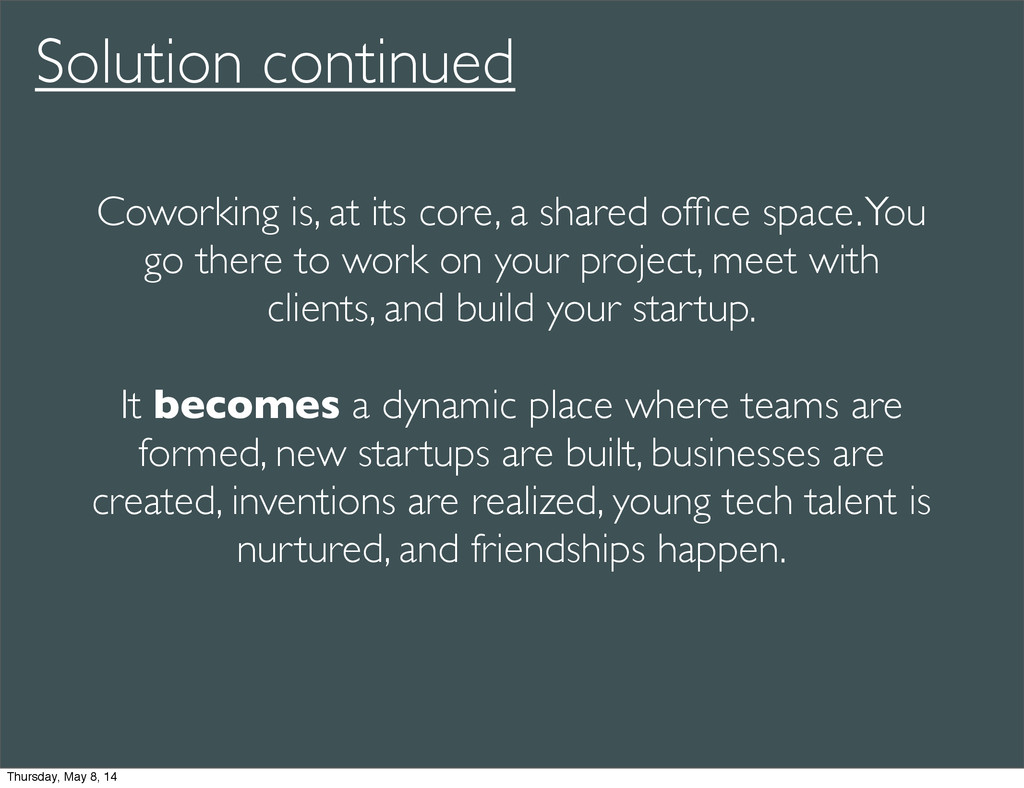 Coworking is, at its core, a shared office space...