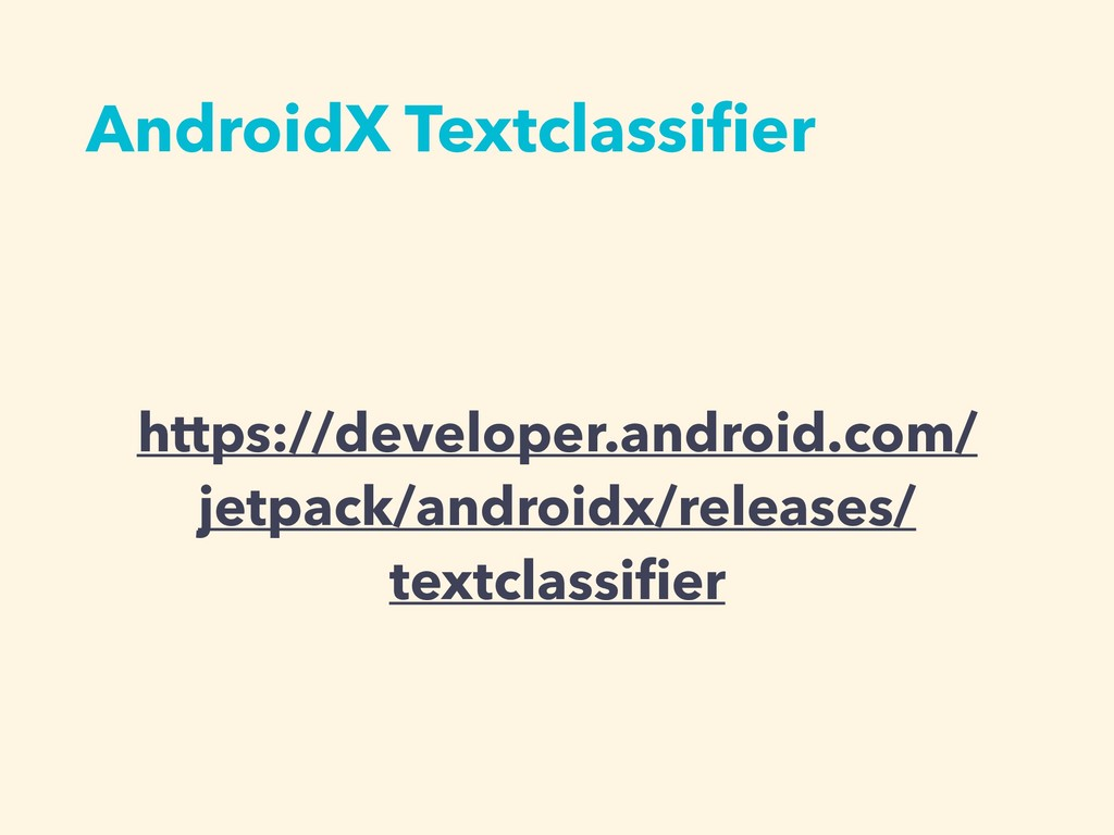 AndroidX Textclassifier https://developer.androi...